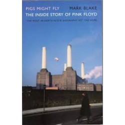 Pink Floyd / Mark Blake-Pigs Might Fly (The Inside Story Of Pink Floyd)