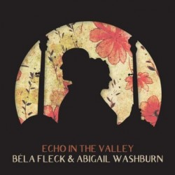 Bela Fleck & Abigail Washburn-Echo In The Valley
