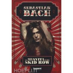 Sebastian Bach-La Mia Vita E Gli Skid Row