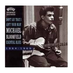 Michael Bloomfield-Don't Say That I Ain't Your Man! Essential Blues 1964-1969