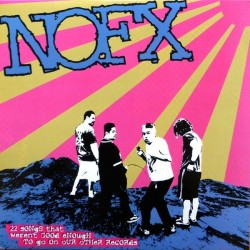 NOFX-22 Songs That Weren't Good Enough To Go On Our Other Records