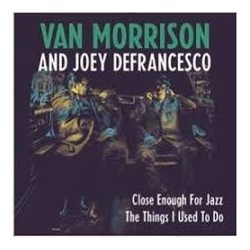 Van Morrison And Joey Defrancesco-Close Enough For Jazz The Things I Used To Do
