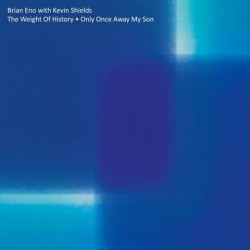 Brian Eno With Kevin Shields-Weight Of History / Only Once Away My Son