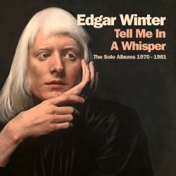 Edgar Winter-Tell Me In A Whisper (The Solo Albums 1970-1981)