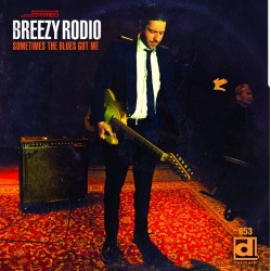 Breezy Rodio-Sometimes The Blues Got Me