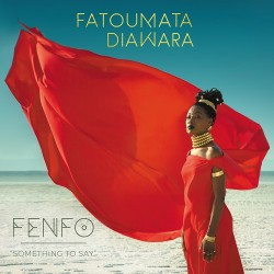 Fatoumata Diawara-Fenfo Something To Say