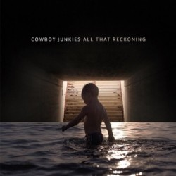 Cowboy Junkies-All That Reckoning