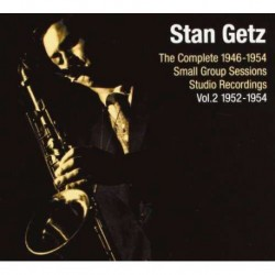 Stan Getz-Complete 1946-1954 Small Group Sessions Studio Recordings Vol.2 1952-1954