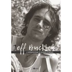 Jeff Buckley-L'Impressione Di Essere Eterno (Interviste Perdute)