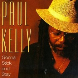 Paul Kelly-Gonna Stick And Stay