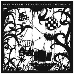Dave Matthews Band-Come Tomorrow