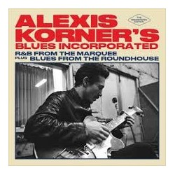Alexis Korner's Blues Incorporates-R&B From The Marquee Plus Blues From The Roundhouse