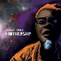 Dwight Trible-Mothership