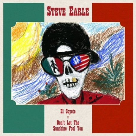 Steve Earle-El Coyote / Don't Let The Sunshine Fool You