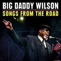 Big Daddy Wilson-Songs From The Road