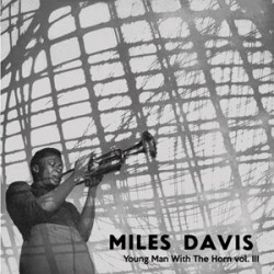 Miles Davis-Young Man With The Horn Vol.III