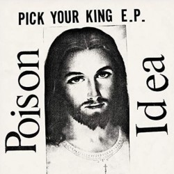 Poison Idea-Pick Your King E.P.