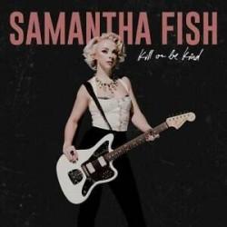 Samantha Fish-Kill Or Be Kind