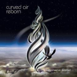 Curved Air-Reborn (Classic Curved Air Revisited)