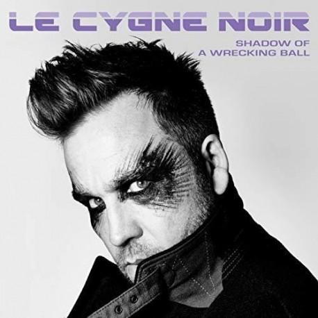 Le Cygne Noir-Shadow Of A Wrecking Ball