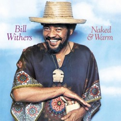 Bill Withers-Naked & Warm