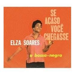 Elza Soares-Se Acaso Voce Chegasse /A Bossa-Negra