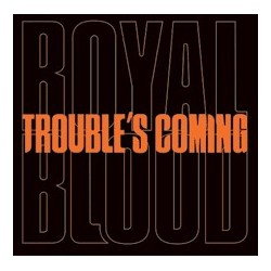 Royal Blood-Trouble's Coming