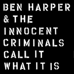 Ben Harper & The Innocent Criminals-Call It What It Is